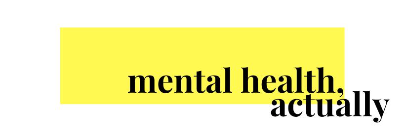 Mental Health, Actually